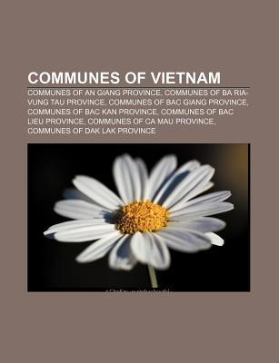 Communes of Vietnam: Communes of an Giang Province, Communes of Ba RIA-Vung Tau Province, Communes of Bac Giang Province Source Wikipedia
