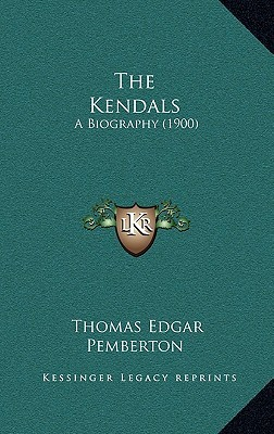 The Kendals: A Biography (1900)  by  Thomas Edgar Pemberton