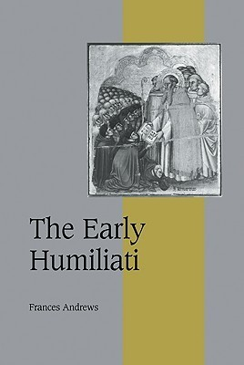 The Early Humiliati  by  Frances Andrews