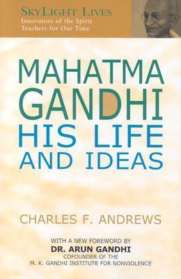 Mahatma Gandhi: His Life and Ideas  by  Charles F. Andrews