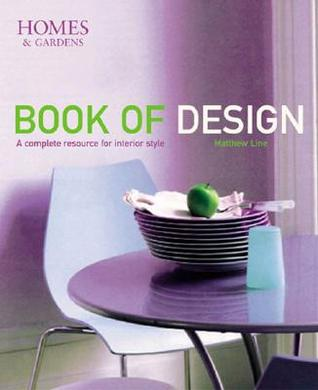 Homes & Gardens Book of Design: A Complete Resource for Interior Style  by  Matthew Line
