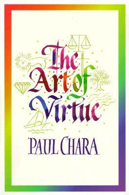 Art of Virtue, The  by  Paul J. Chara Jr.