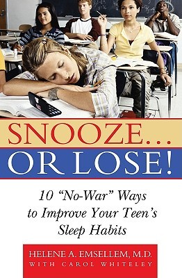 Snooze... or Lose!: 10 No-War Ways to Improve Your Teens Sleep Habits Helene A. Emsellem
