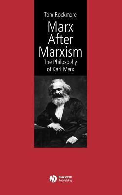 Marx After Marxism Tom Rockmore