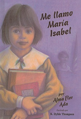Me Llamo Maria Isabel = My Name Is Maria Isabel  by  Alma Flor Ada