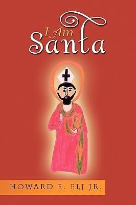I Am Santa Howard E. Elj Jr.