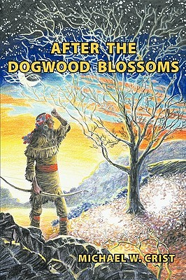 After the Dogwood Blossoms  by  Michael W. Crist