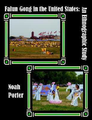 Falun Gong in the United States: An Ethnographic Study Noah   Porter