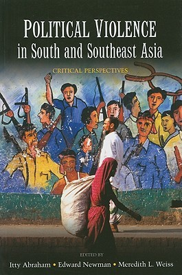 Political Violence In South And Southeast Asia: Critical Perspectives  by  Itty Abraham