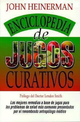 Enciclopedia de Jugos Curativos John Heinerman