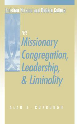 The Missionary Congregation, Leadership, and Liminality  by  Alan J. Roxburgh