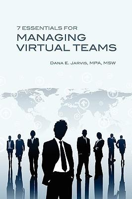 7 Essentials for Managing Virtual Teams Dana E. Jarvis