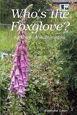 Whos the Foxglove?  by  Raymond Edwin
