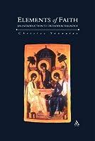 Elements of Faith: An Introduction to Orthodox Theology  by  Christos Yannaras