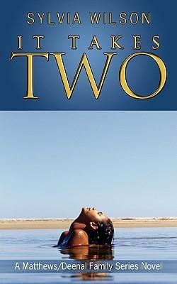 It Takes Two: A Matthews/Deenal Family Series Novel Sylvia Wilson