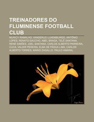 Treinadores Do Fluminense Football Club: Muricy Ramalho, Vanderlei Luxemburgo, Ant Nio Lopes, Renato Ga Cho, Abel Braga, Tel Santana  by  Source Wikipedia
