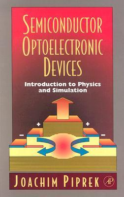 Semiconductor Optoelectronic Devices: Introduction to Physics and Simulation Joachim Piprek