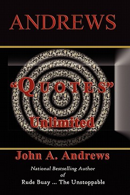 Quotes Unlimited (Volume 1) John A. Andrews