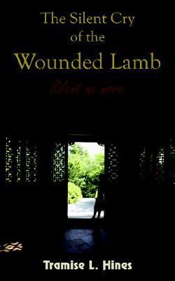 The Silent Cry of the Wounded Lamb Tramise L. Hines