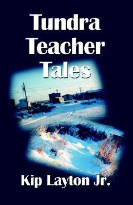 Tundra Teacher Tales  by  Kipling F. Layton