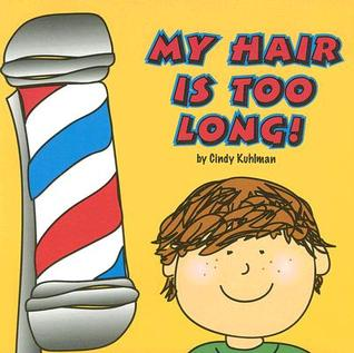 My Hair Is Too Long!  by  Cindy Kuhlman