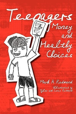 Teenagers Money and Healthy Choices Mark A. Redmond