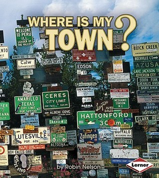Where Is My Town? (First Step Nonfiction)  by  Robin Nelson