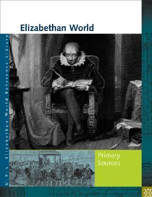 Elizabethan World: Primary Sources  by  Elizabeth Shostak