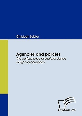 Agencies and Policies. the Performance of Bilateral Donors in Fighting Corruption Christoph Seidler