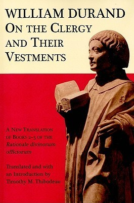 On the Clergy and Their Vestments: A New Translation of Books 2-3 of the Rationale divinorum officiorum  by  William Durand