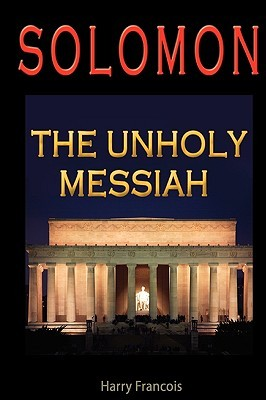 Solomon: The Unholy Messiah  by  Harry Francois