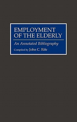 Employment of the Elderly: An Annotated Bibliography John C. Rife