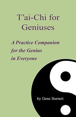 TAi-Chi for Geniuses: A Practice Companion for the Genius in Everyone Gene Burnett