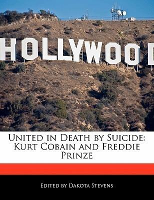 United in Death Suicide: Kurt Cobain and Freddie Prinze by Dakota Stevens