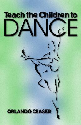 Teach the Children to Dance  by  Orlando Ceaser