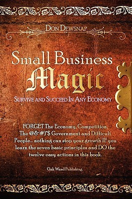 Small Business Magic: Survive and Succeed in Any Economy  by  Don Dewsnap