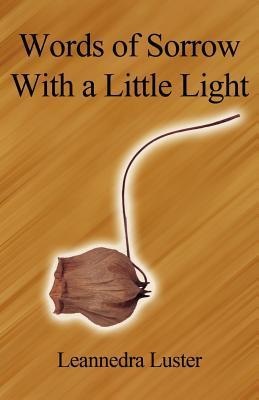 Words of Sorrow with a Little Light  by  Leannedra Luster