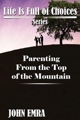 Parenting from the Top of the Mountain  by  John Emra