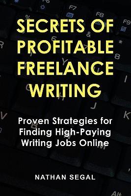 Secrets of Profitable Freelance Writing  by  Nathan Samuel Segal