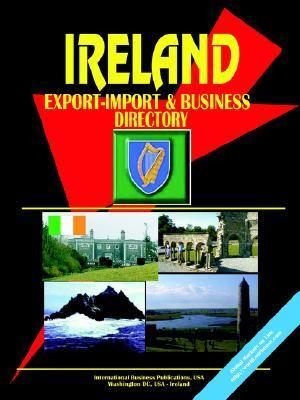 Ireland Export-Import Trade and Business Directory  by  USA International Business Publications