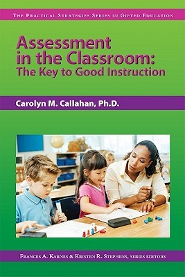 Assessment in the Classroom (Practical Strategies Series in Gifted Education) Carolyn M. Callahan