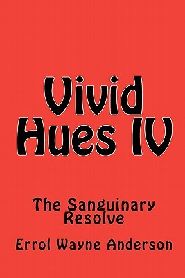 Vivid Hues IV: The Sanguinary Resolve  by  Errol Wayne Anderson