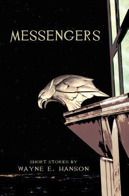 Messengers: Short Stories  by  Wayne E. Hanson by MR Wayne E. Hanson