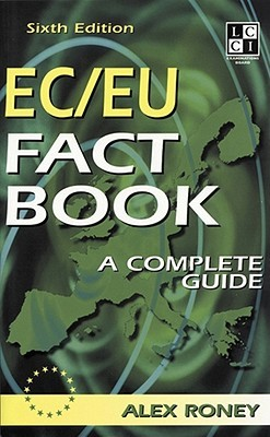 The EC/EU Fact Book: The Complete Question and Answer Guide Alex Roney