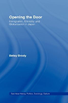 Opening the Door: Immigration, Ethnicity, and Globalization in Japan Betsy Teresa Brody