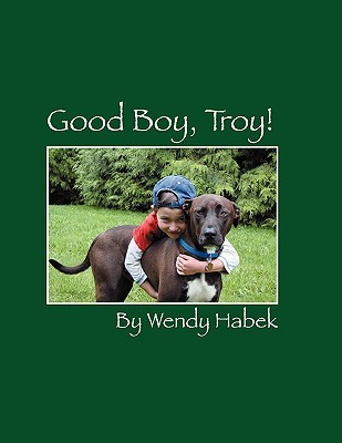 Good Boy, Troy! Wendy Habek