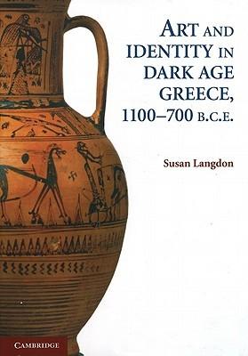 Art and Identity in Dark Age Greece, 1100-700 B.C.E. Susan Langdon