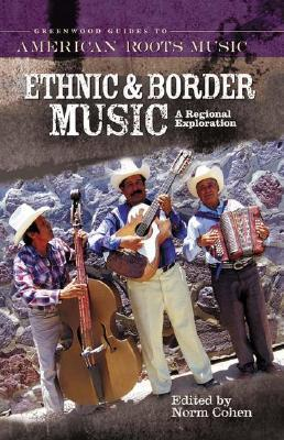 Ethnic and Border Music: A Regional Exploration  by  Norm Cohen