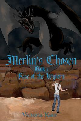 Merlins Chosen Book 1 Rise of the Wyvern  by  Victoria Kaer