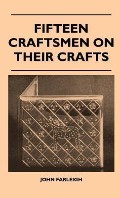 Fifteen Craftsmen on Their Crafts John Farleigh